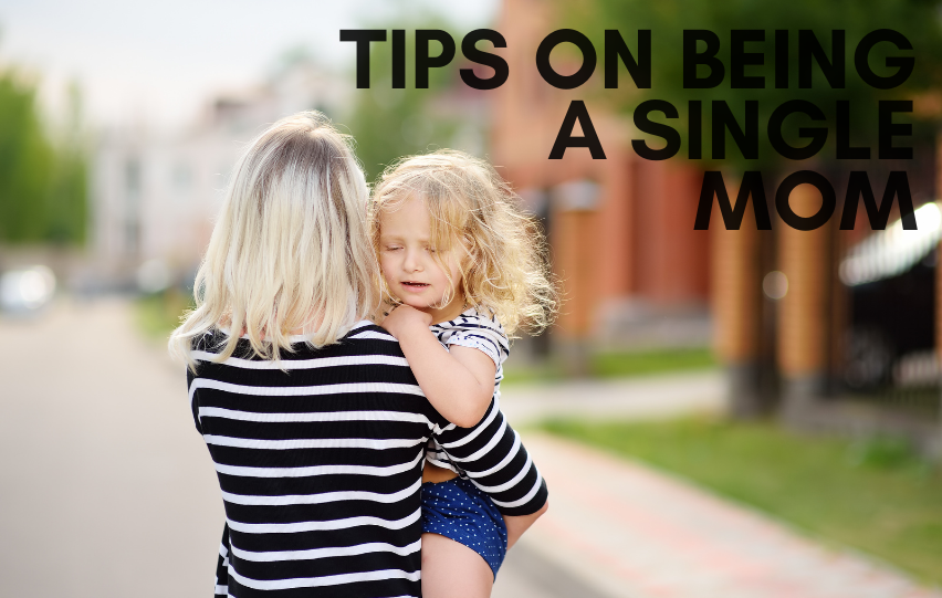 Tips on Being a Single Mom – See Here